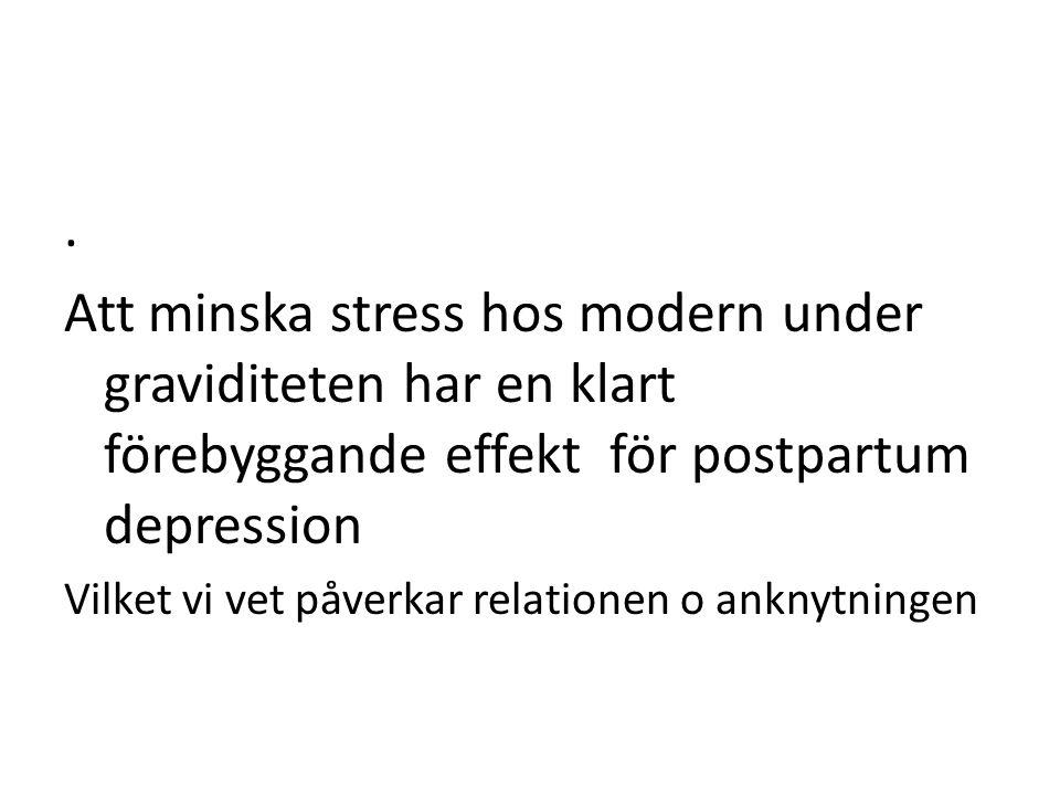 . Att minska stress hos modern under graviditeten har en klart förebyggande effekt för postpartum depression.