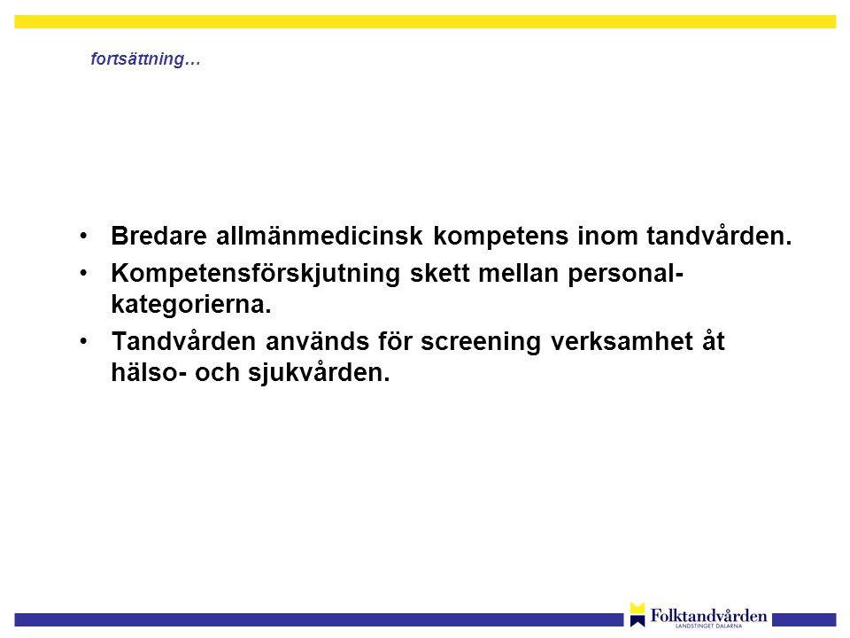 Bredare allmänmedicinsk kompetens inom tandvården.