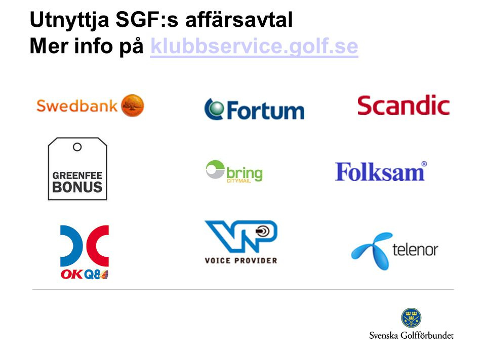 Utnyttja SGF:s affärsavtal Mer info på klubbservice.golf.se