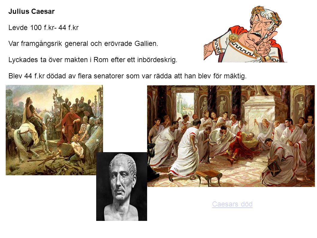 Julius Caesar Levde 100 f.kr- 44 f.kr. Var framgångsrik general och erövrade Gallien. Lyckades ta över makten i Rom efter ett inbördeskrig.
