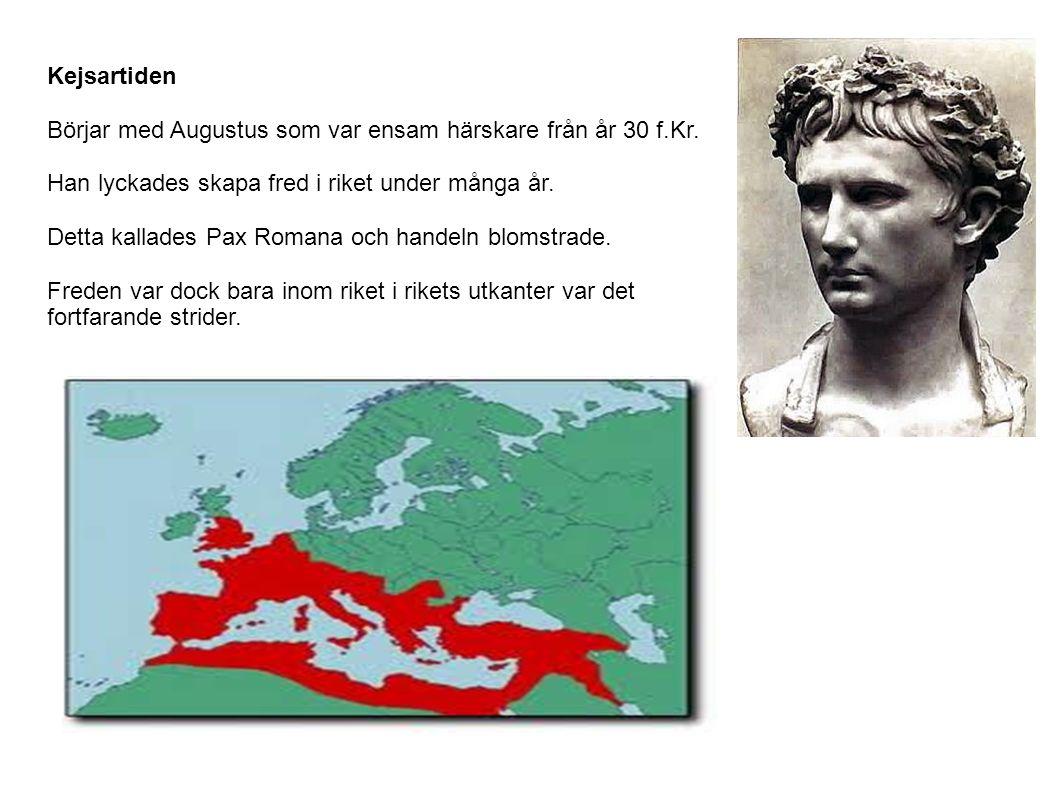 Kejsartiden Börjar med Augustus som var ensam härskare från år 30 f.Kr. Han lyckades skapa fred i riket under många år.