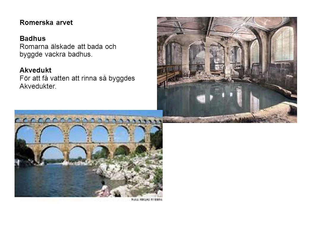 Romerska arvet Badhus. Romarna älskade att bada och. byggde vackra badhus. Akvedukt. För att få vatten att rinna så byggdes.