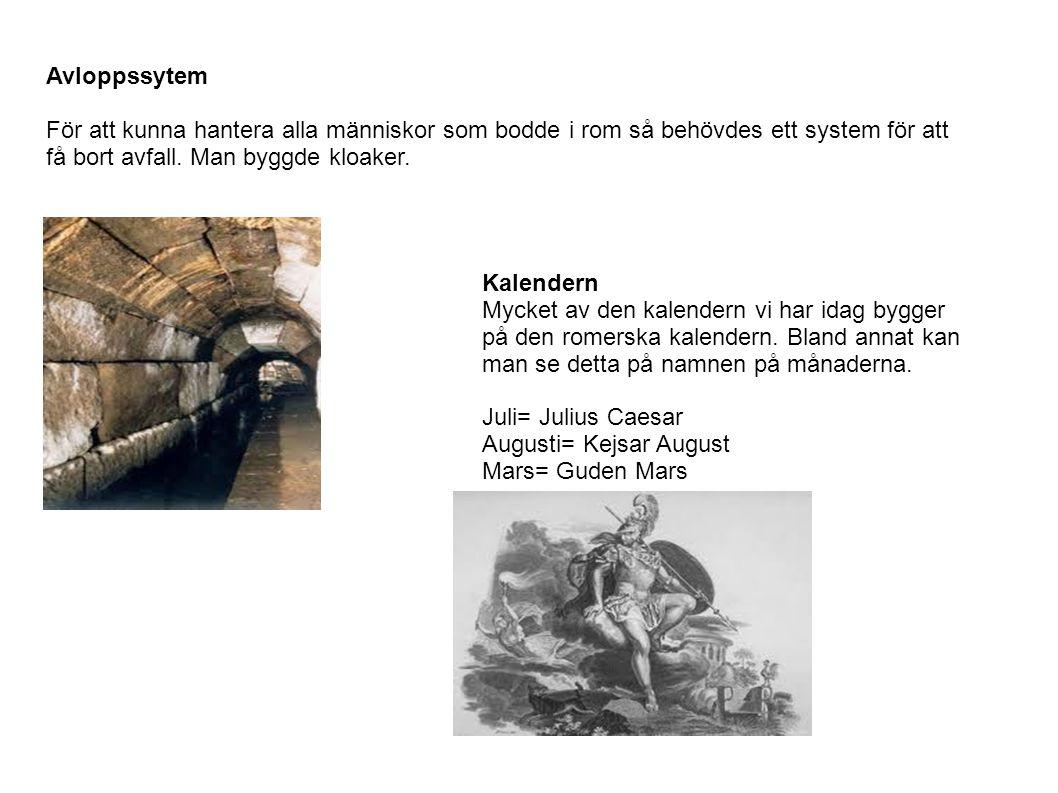 Avloppssytem För att kunna hantera alla människor som bodde i rom så behövdes ett system för att. få bort avfall. Man byggde kloaker.