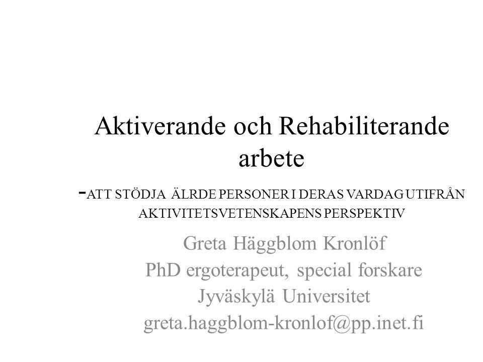 Aktiverande och Rehabiliterande arbete -ATT STÖDJA ÄLRDE PERSONER I DERAS VARDAG UTIFRÅN AKTIVITETSVETENSKAPENS PERSPEKTIV