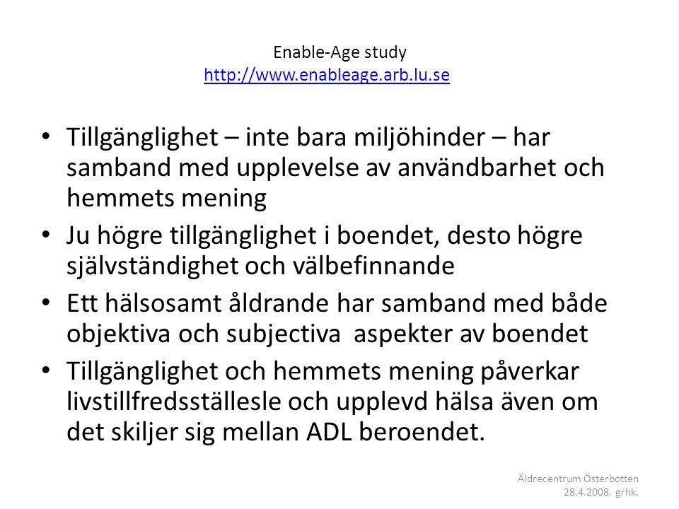 Enable-Age study http://www.enableage.arb.lu.se