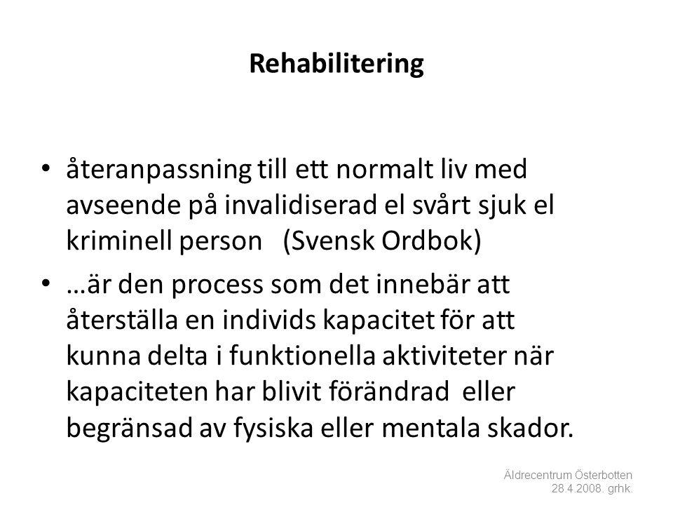 Rehabilitering återanpassning till ett normalt liv med avseende på invalidiserad el svårt sjuk el kriminell person (Svensk Ordbok)