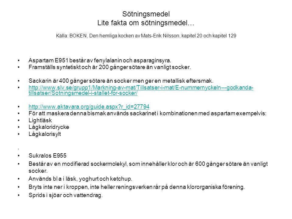 Sötningsmedel Lite fakta om sötningsmedel… Källa: BOKEN, Den hemliga kocken av Mats-Erik Nilsson, kapitel 20 och kapitel 129