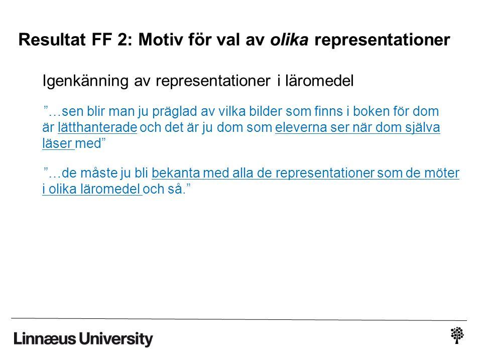 Resultat FF 2: Motiv för val av olika representationer