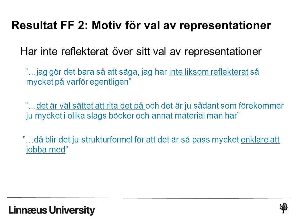 Resultat FF 2: Motiv för val av representationer
