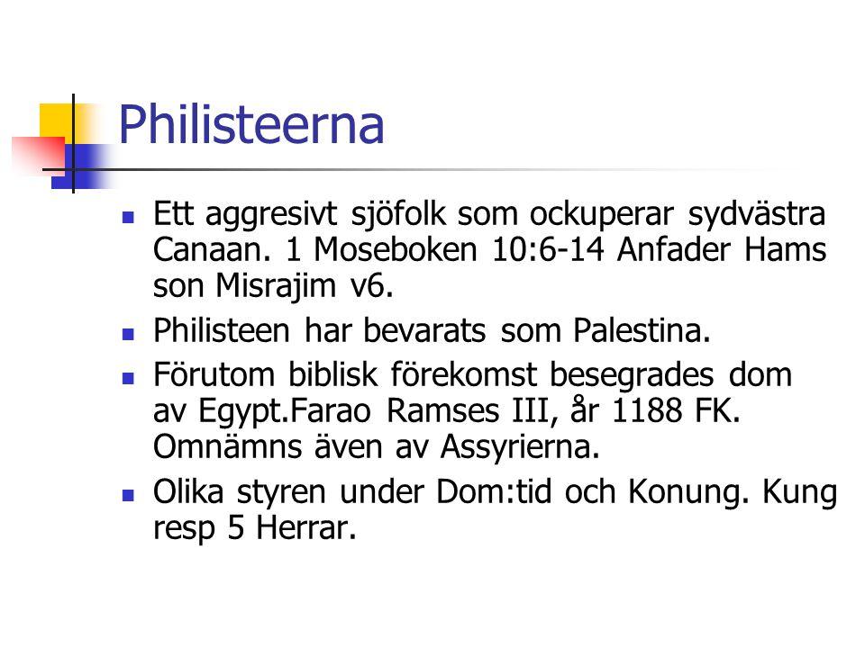 Philisteerna Ett aggresivt sjöfolk som ockuperar sydvästra Canaan. 1 Moseboken 10:6-14 Anfader Hams son Misrajim v6.