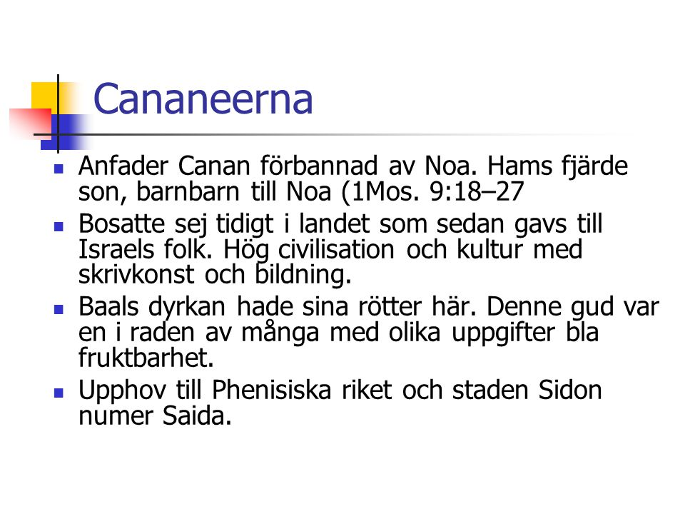Cananeerna Anfader Canan förbannad av Noa. Hams fjärde son, barnbarn till Noa (1Mos. 9:18–27.