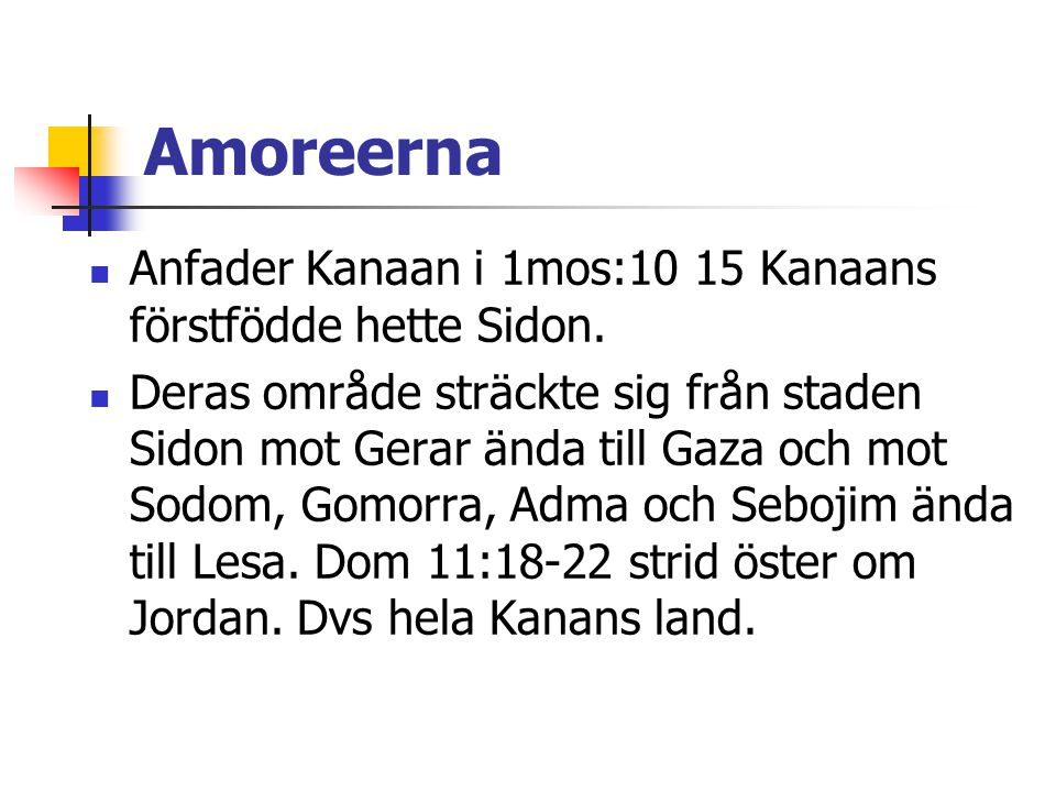 Amoreerna Anfader Kanaan i 1mos:10 15 Kanaans förstfödde hette Sidon.