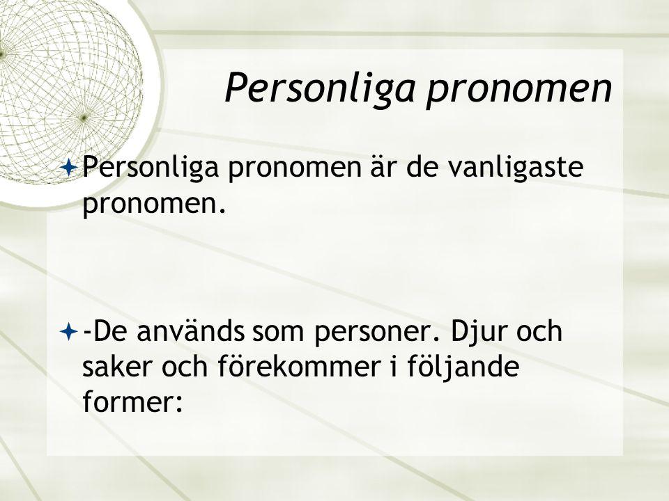 Personliga pronomen Personliga pronomen är de vanligaste pronomen.