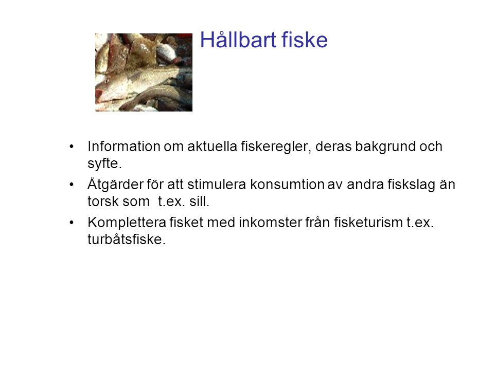 Hållbart fiske Information om aktuella fiskeregler, deras bakgrund och syfte.