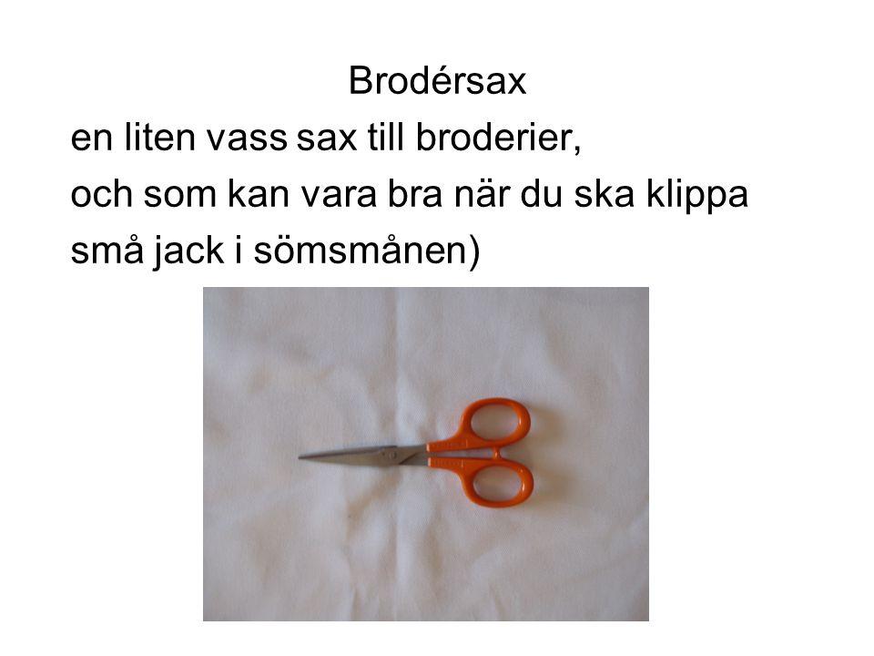 Brodérsax en liten vass sax till broderier, och som kan vara bra när du ska klippa.