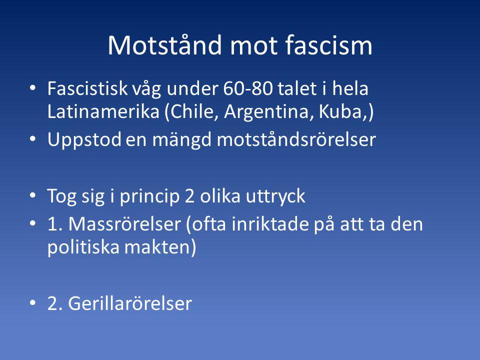 Motstånd mot fascism Fascistisk våg under 60-80 talet i hela Latinamerika (Chile, Argentina, Kuba,)