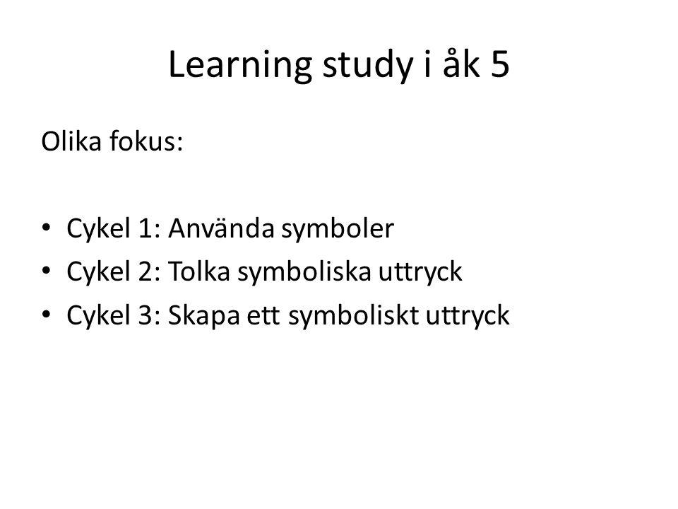 Learning study i åk 5 Olika fokus: Cykel 1: Använda symboler
