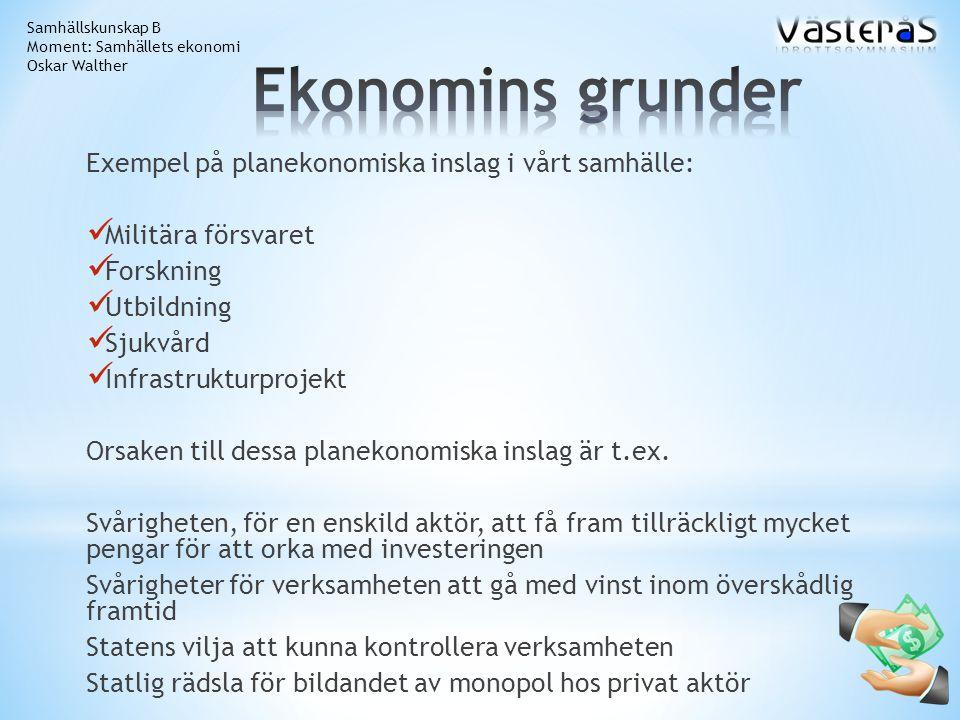 Ekonomins grunder Exempel på planekonomiska inslag i vårt samhälle: