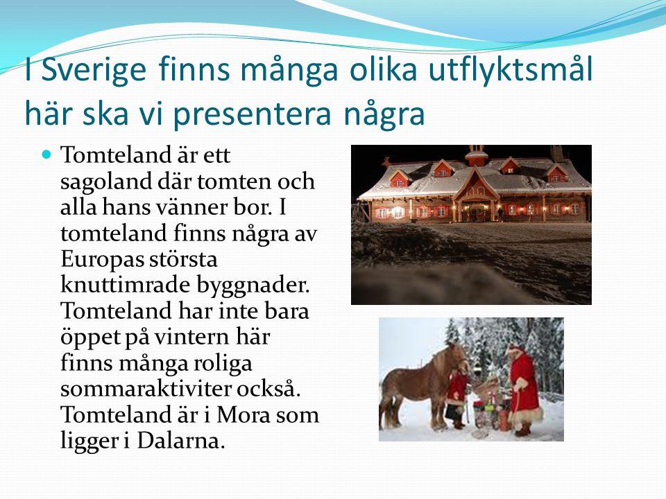 I Sverige finns många olika utflyktsmål här ska vi presentera några
