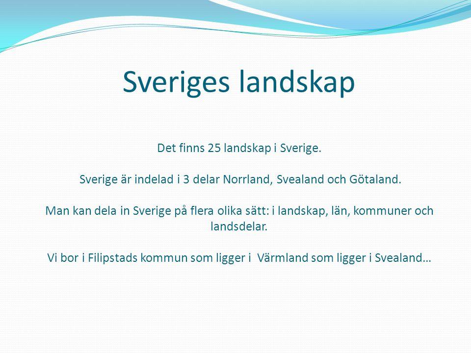 Sveriges landskap Det finns 25 landskap i Sverige