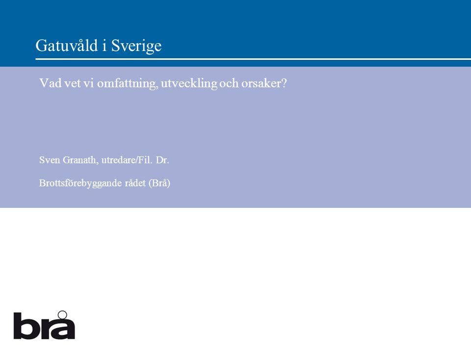 Gatuvåld i Sverige Vad vet vi omfattning, utveckling och orsaker