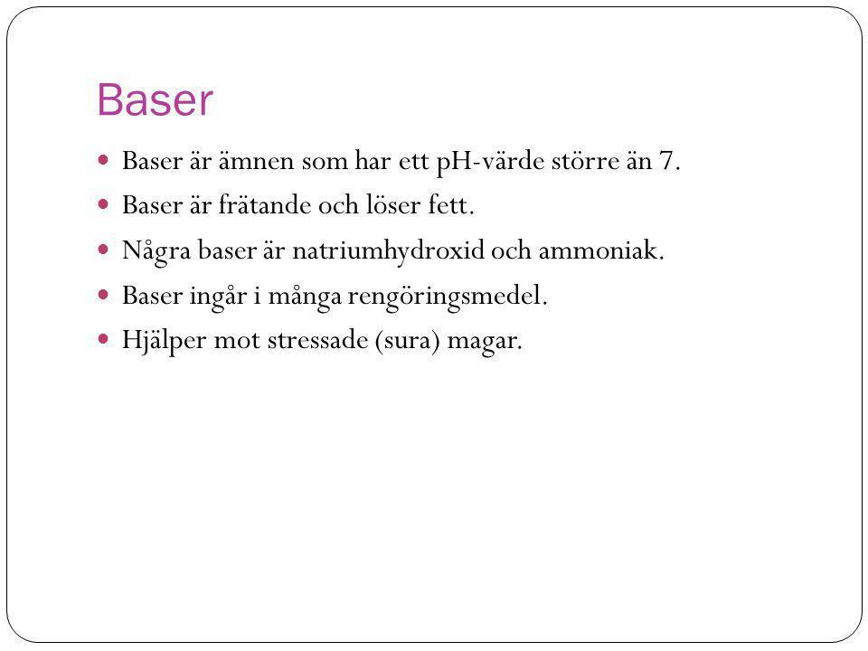 Baser Baser är ämnen som har ett pH-värde större än 7.