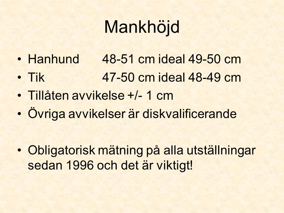 Mankhöjd Hanhund 48-51 cm ideal 49-50 cm Tik 47-50 cm ideal 48-49 cm