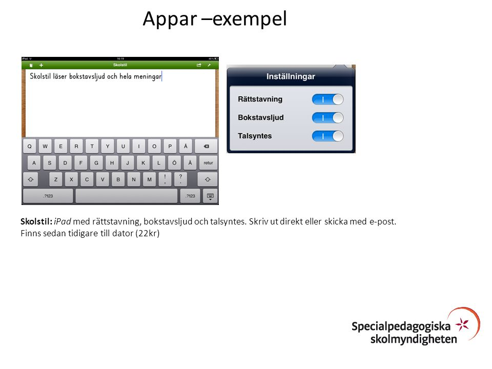 Appar –exempel Skolstil: iPad med rättstavning, bokstavsljud och talsyntes. Skriv ut direkt eller skicka med e-post.