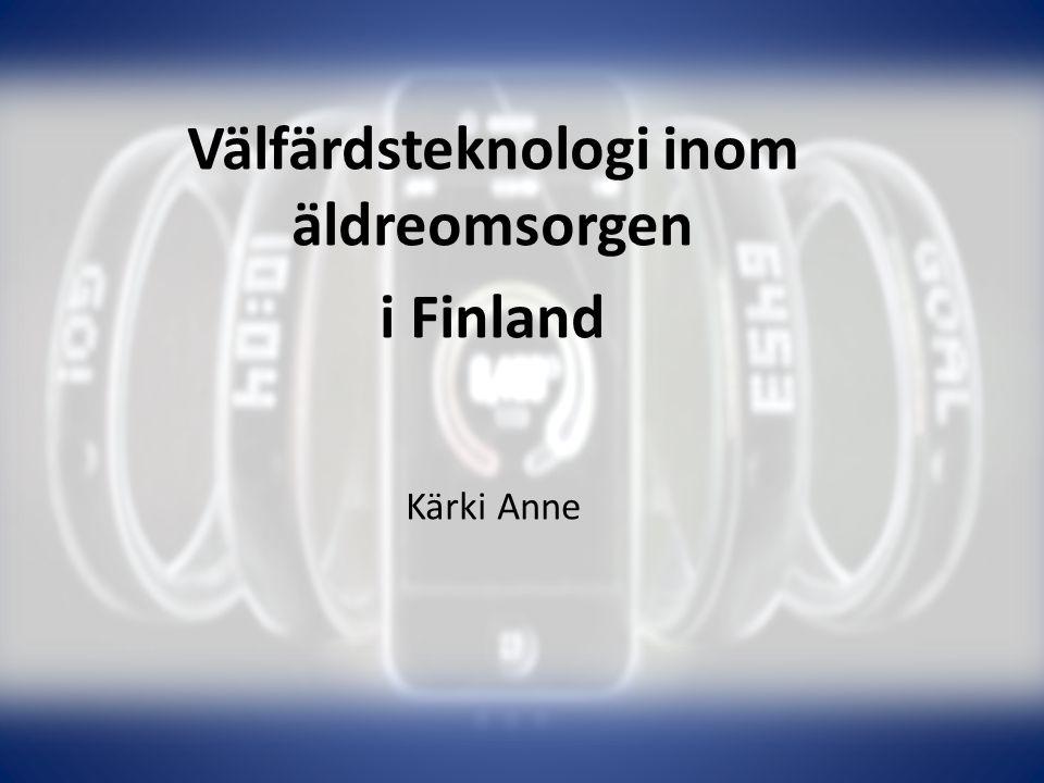 Välfärdsteknologi inom äldreomsorgen i Finland Kärki Anne