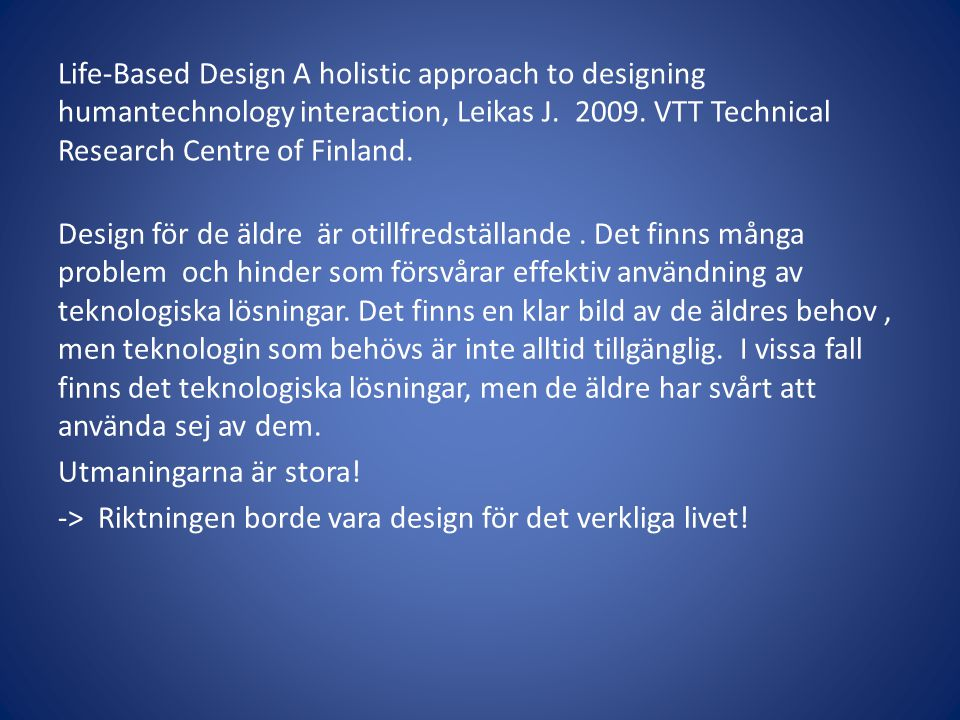Life-Based Design A holistic approach to designing humantechnology interaction, Leikas J. 2009. VTT Technical Research Centre of Finland.