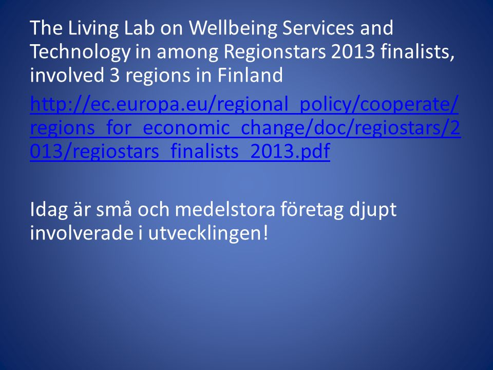 The Living Lab on Wellbeing Services and Technology in among Regionstars 2013 finalists, involved 3 regions in Finland   Idag är små och medelstora företag djupt involverade i utvecklingen!