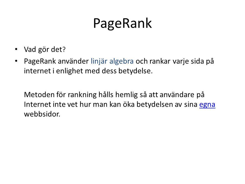 PageRank Vad gör det PageRank använder linjär algebra och rankar varje sida på internet i enlighet med dess betydelse.