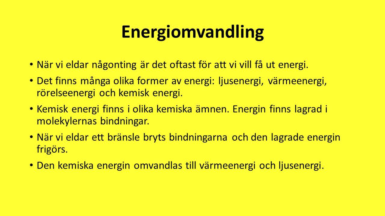 Energiomvandling När vi eldar någonting är det oftast för att vi vill få ut energi.