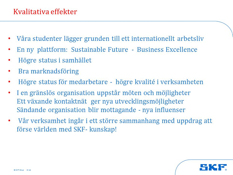 Kvalitativa effekter Våra studenter lägger grunden till ett internationellt arbetsliv. En ny plattform: Sustainable Future - Business Excellence.