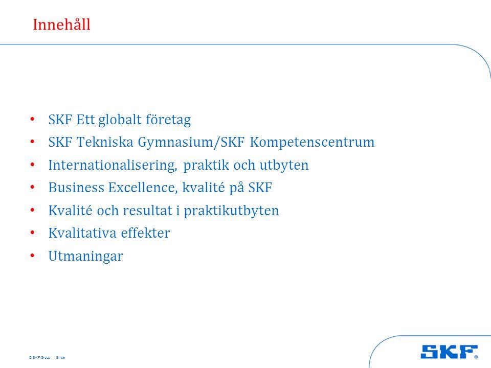 Innehåll SKF Ett globalt företag. SKF Tekniska Gymnasium/SKF Kompetenscentrum. Internationalisering, praktik och utbyten.