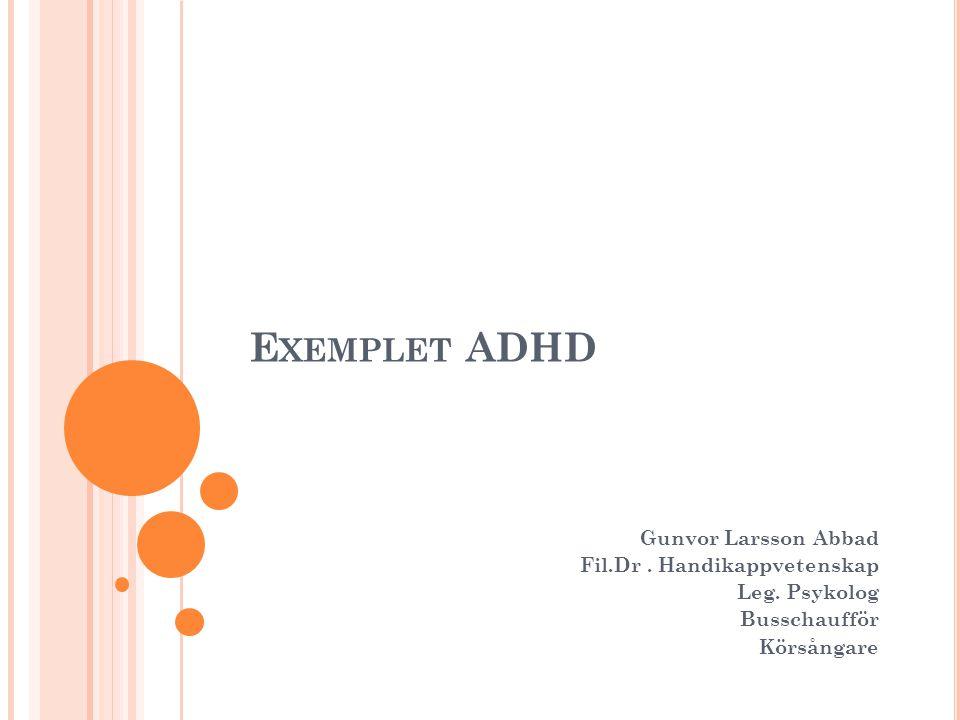 Exemplet ADHD Gunvor Larsson Abbad Fil.Dr . Handikappvetenskap