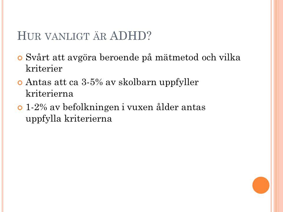 Hur vanligt är ADHD Svårt att avgöra beroende på mätmetod och vilka kriterier. Antas att ca 3-5% av skolbarn uppfyller kriterierna.