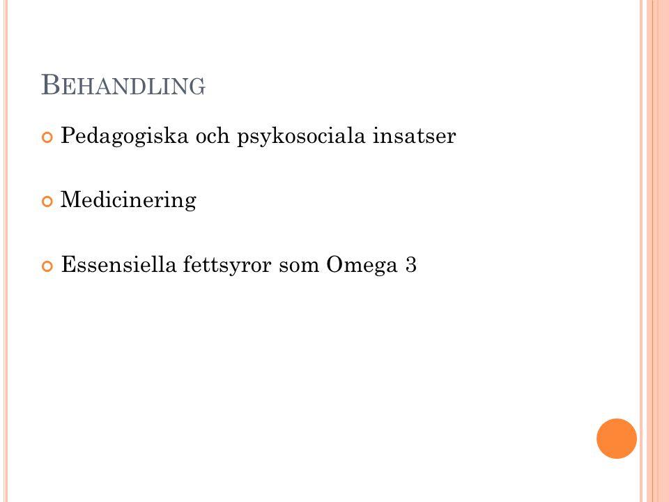 Behandling Pedagogiska och psykosociala insatser Medicinering