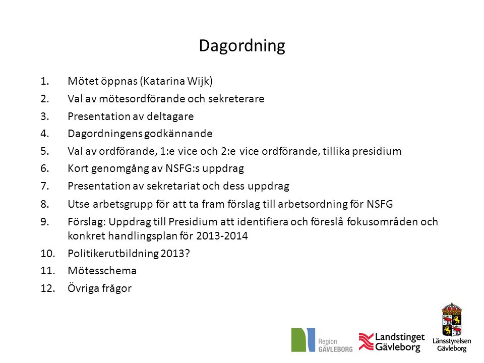 Dagordning Mötet öppnas (Katarina Wijk)