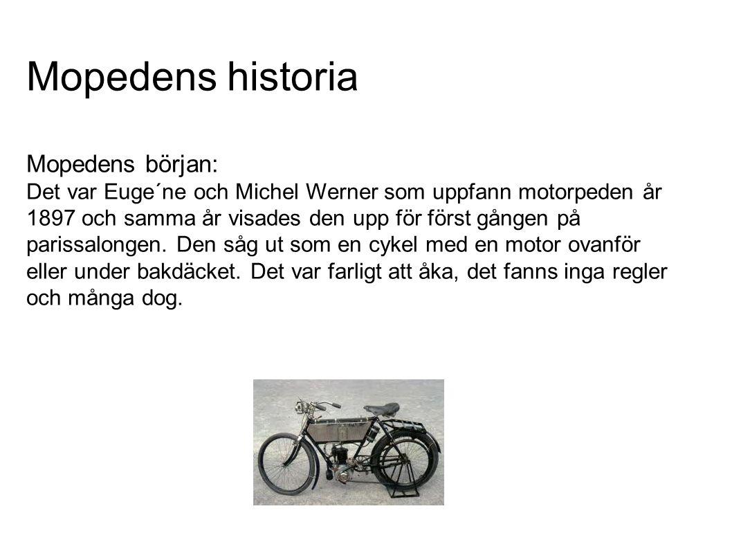 Mopedens historia Mopedens början: Det var Euge´ne och Michel Werner som uppfann motorpeden år 1897 och samma år visades den upp för först gången på parissalongen.