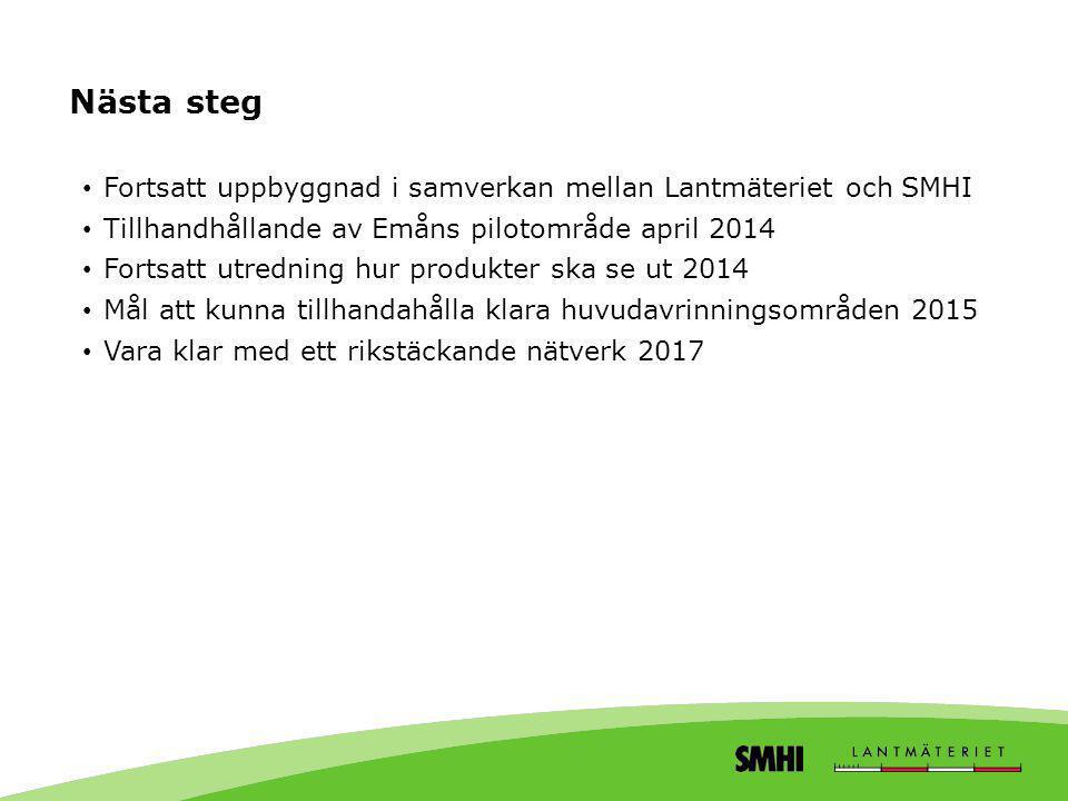 Nästa steg Fortsatt uppbyggnad i samverkan mellan Lantmäteriet och SMHI. Tillhandhållande av Emåns pilotområde april 2014.
