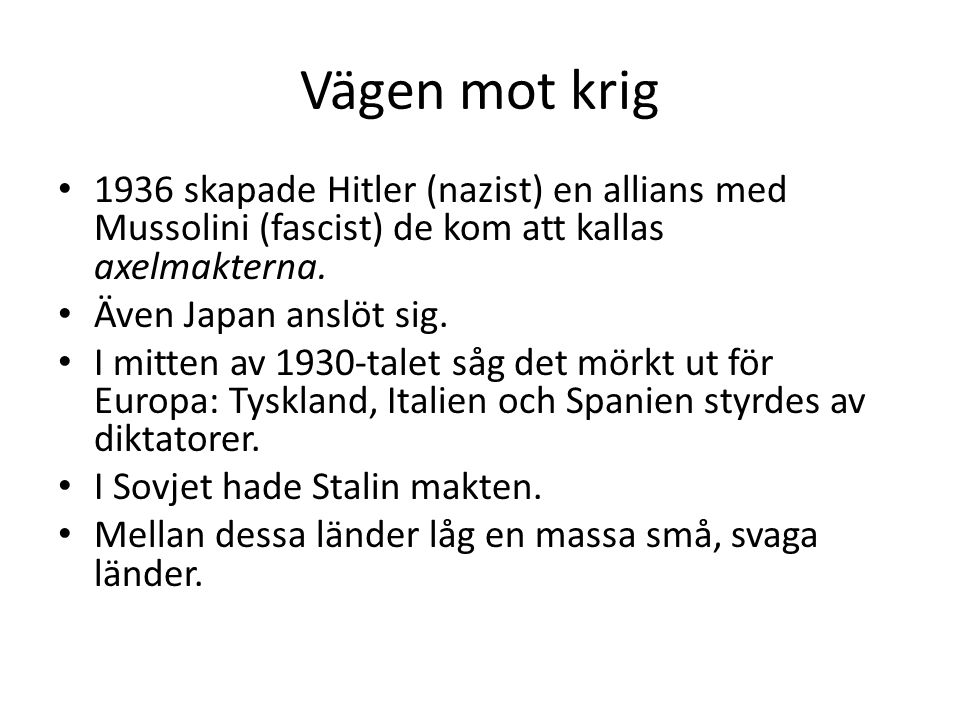 Vägen mot krig 1936 skapade Hitler (nazist) en allians med Mussolini (fascist) de kom att kallas axelmakterna.