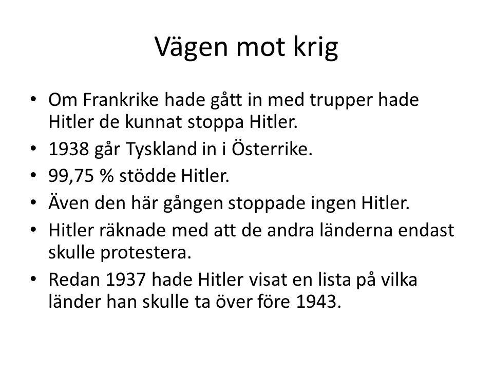 Vägen mot krig Om Frankrike hade gått in med trupper hade Hitler de kunnat stoppa Hitler. 1938 går Tyskland in i Österrike.