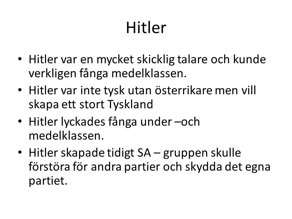 Hitler Hitler var en mycket skicklig talare och kunde verkligen fånga medelklassen.