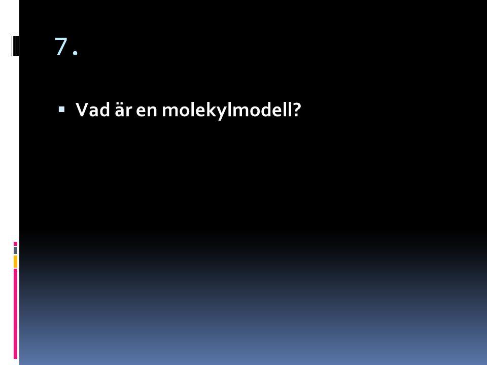 7. Vad är en molekylmodell