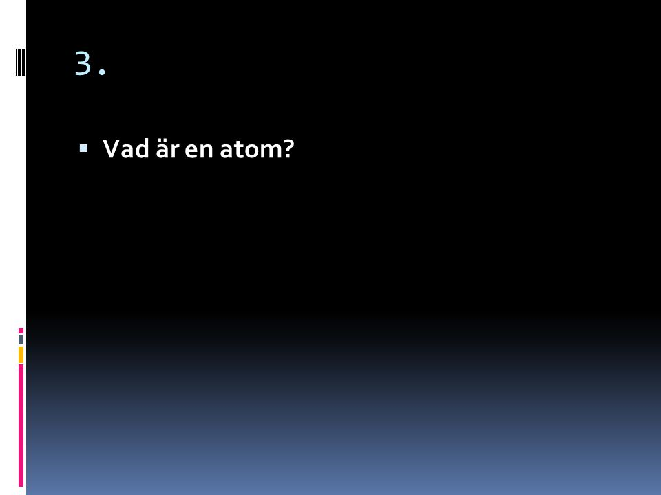 3. Vad är en atom