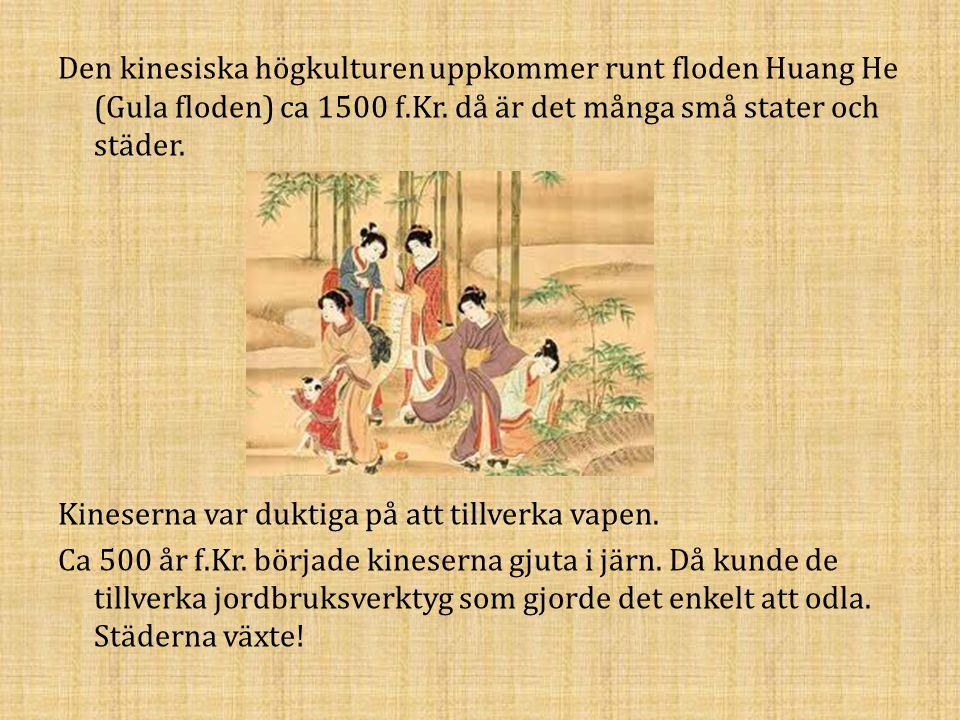 Den kinesiska högkulturen uppkommer runt floden Huang He (Gula floden) ca 1500 f.Kr.