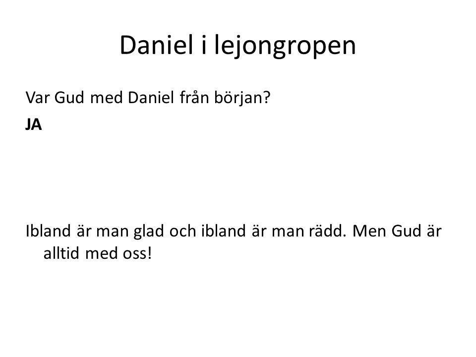 Daniel i lejongropen Var Gud med Daniel från början.