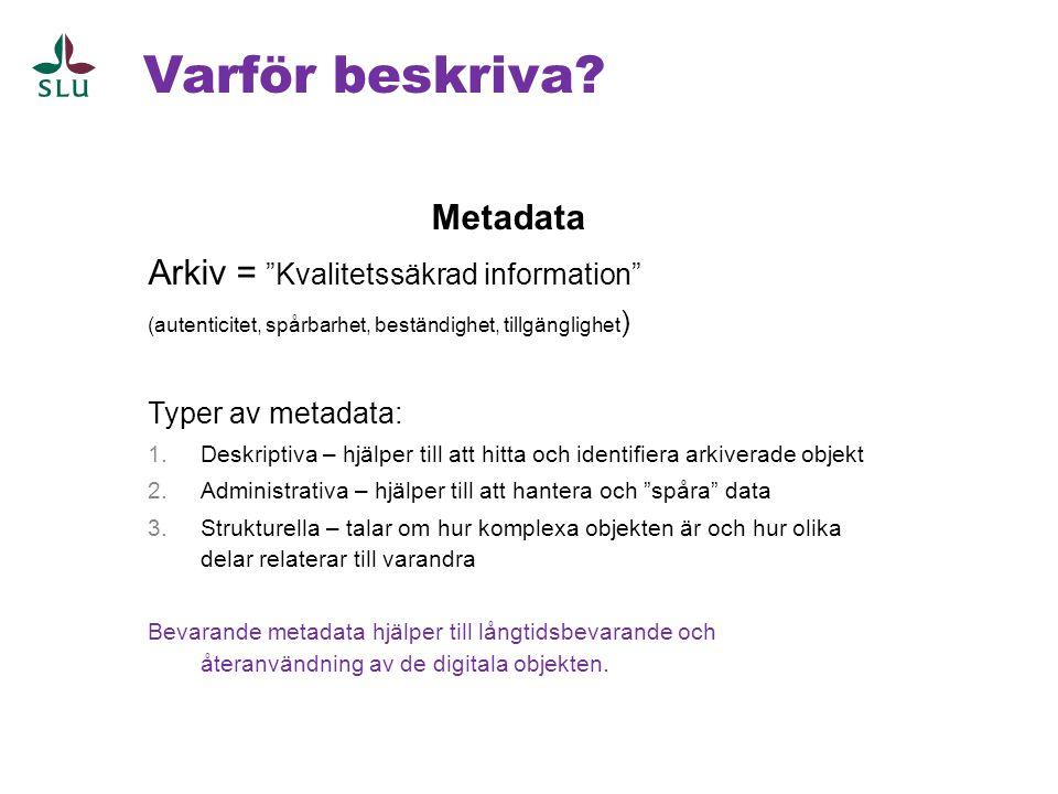 Varför beskriva Metadata Arkiv = Kvalitetssäkrad information