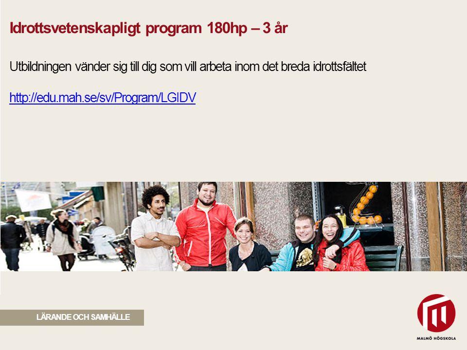 Idrottsvetenskapligt program 180hp – 3 år Utbildningen vänder sig till dig som vill arbeta inom det breda idrottsfältet http://edu.mah.se/sv/Program/LGIDV
